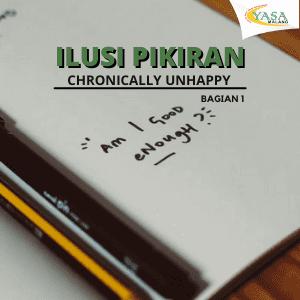ILUSI PIKIRAN | CHRONICALLY UNHAPPY